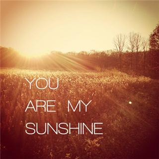 you are my sunshine   you are my sunshine  你是我的阳光 my only