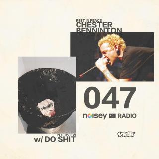 Noisey Radio 047 w/ Do Shit + Linkin Park Underground