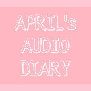 【April's Audio Diary】Day 19 & 20 & 21