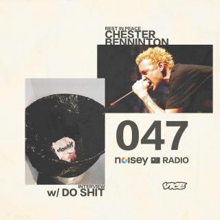 Noisey Radio 047 w/ Do Shit + Linkin Park Underground