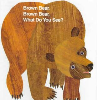 英语磨耳朵——Brown bear,brown bear ,what do you see?(有英文)