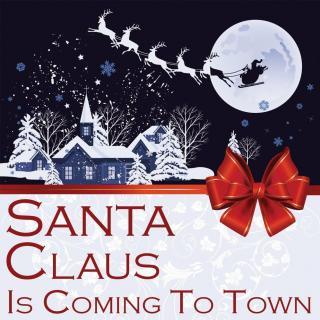 【圣诞歌曲】Santa Claus Is Coming To Town  圣诞老人要进城了