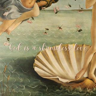 GOD IS A SHAMELESS LOVE