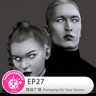 EP27·Pumping On Your Stereo